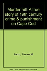 Murder hill: A true story of 19th century crime & punishment on Cape Cod Paperback