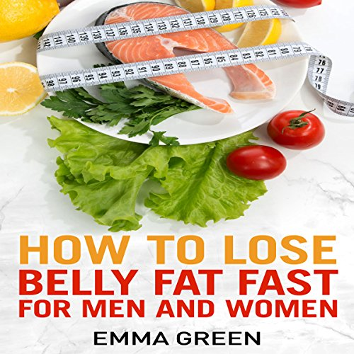 How to Lose Belly Fat Fast: For Men and Women: Emma Greens Weight Loss Books, Volume 3