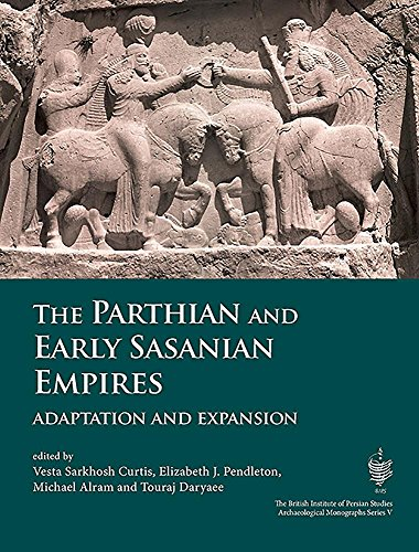 The Parthian and Early Sasanian Empires: Adaptation and Expansion (British Institute of Persian Studies, Archaeological Monograph Series)