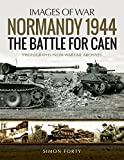 img - for Normandy 1944: The Battle for Caen: Rare Photographs from Wartime Archives (Images of War) book / textbook / text book