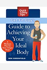 Get-Fit Guy's Guide to Achieving Your Ideal Body: A Workout Plan for Your Unique Shape (Quick & Dirty Tips) Kindle Edition