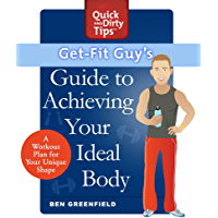 Get-Fit Guy's Guide to Achieving Your Ideal Body: A Workout Plan for Your Unique Shape (Quick & Dirty Tips) (English Edition)