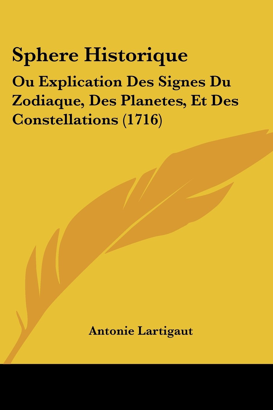 Download Sphere Historique: Ou Explication Des Signes Du Zodiaque, Des Planetes, Et Des Constellations (1716) (French Edition) pdf