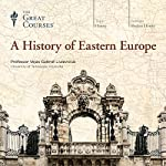 A History of Eastern Europe |  The Great Courses