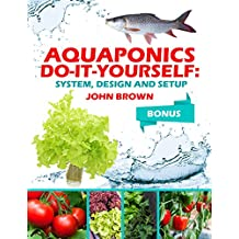 Aquaponics Do-It-Yourself: System, Design and Setup