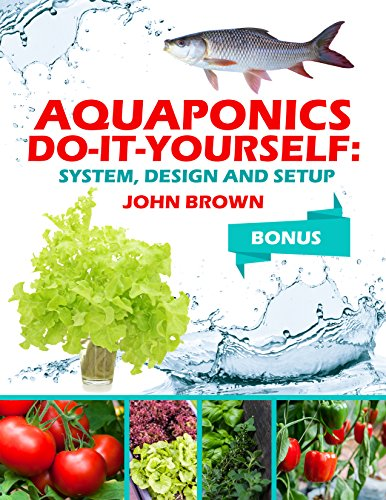 Aquaponics Do-It-Yourself: System, Design and Setup by [Brown, John]