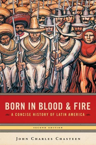 Born in Blood & Fire: A Concise History of Latin America, Second Edition 2nd edition by Chasteen, John Charles (2005) Paperback