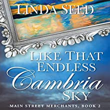 Like That Endless Cambria Sky: Main Street Merchants, Book 2 Audiobook by Linda Seed Narrated by Avie Paige