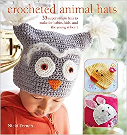 Crocheted Animal Hats: 35 super simple hats to make for babies, kids