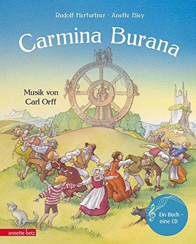 Carmina Burana: Weltliche Gesänge für Soli und Chor von Carl Orff (Musikalisches Bilderbuch mit CD)