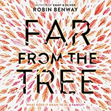 Far from the Tree Audiobook by Robin Benway Narrated by Julia Whelan