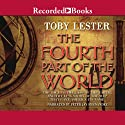 The Fourth Part of the World: The Race to the Ends of the Earth Audiobook by Toby Lester Narrated by Peter Jay Fernandez