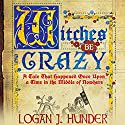 Witches Be Crazy Audiobook by Logan J. Hunder Narrated by James Patrick Cronin