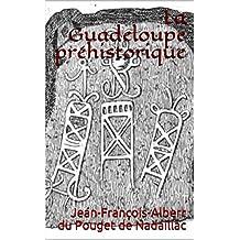 La Guadeloupe préhistorique (French Edition)