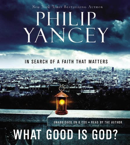 What Good is God?: In Search of a Faith that Matters - 3