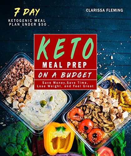 Keto Meal Prep On a Budget: Save Money, Save Time, Lose Weight, and Feel Great (Includes a 7 Day Meal Plan Under $50 and 34 Ketogenic Diet Recipes For Beginners) (Best Stocks Under $50)
