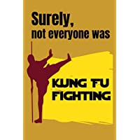 SURELY NOTE EVERYBODY WAS KUNG FU FIGHTING: SURELY