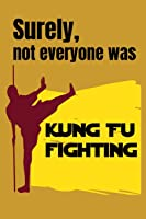 SURELY NOTE EVERYBODY WAS KUNG FU FIGHTING: