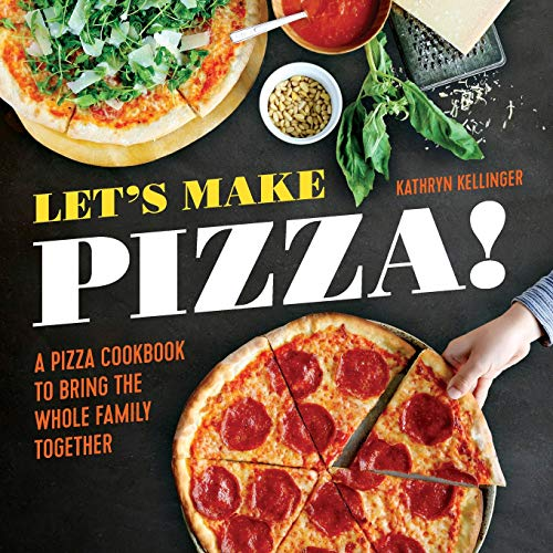 - Let's Make Pizza!: A Pizza Cookbook to Bring the Whole Family Together