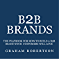 B2B Brands: The playbook for how to build a B2B brand your customers will love