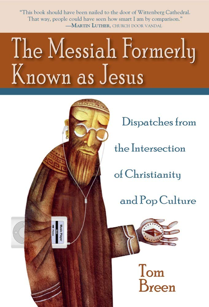Download The Messiah Formerly Known as Jesus: Dispatches from the Intersection of Christianity and Pop Culture ebook