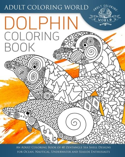 Dolphin Coloring Book: An Adult Coloring Book of 40 Zentangles