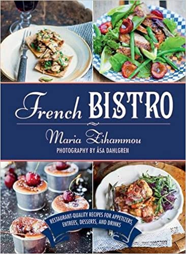 French bistro restaurant quality recipes for appetizers entres french bistro restaurant quality recipes for appetizers entres desserts and drinks maria zihammou sa dahlgren 9781628736458 amazon books forumfinder Images