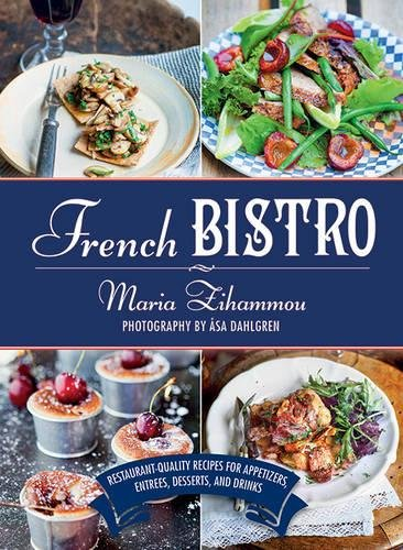 French Bistro: Restaurant-Quality Recipes for Appetizers, Entrées, Desserts, and ()