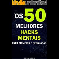 Os 50 Melhores Hacks Mentais para Memória e Persuasão: Descubra Técnicas Infalíveis!