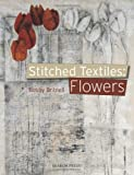 Stitched Textiles - Flowers, Bobby Britnell, 1844487318