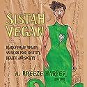 Sistah Vegan: Black Female Vegans Speak on Food, Identity, Health, and Society Audiobook by A. Breeze Harper, Pattrice Jones Narrated by Dana Brewer Harris