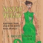Sistah Vegan: Black Female Vegans Speak on Food, Identity, Health, and Society | A. Breeze Harper,Pattrice Jones