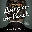 Lying on the Couch: A Novel Hörbuch von Irvin D. Yalom Gesprochen von: Tony Pasqualini