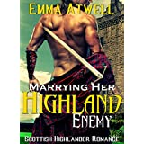 ROMANCE: HIGHLANDER: Marrying Her Highland Enemy (Scottish Historical Arranged Marriage Protector Romance) (Medieval Scottish Highlander)