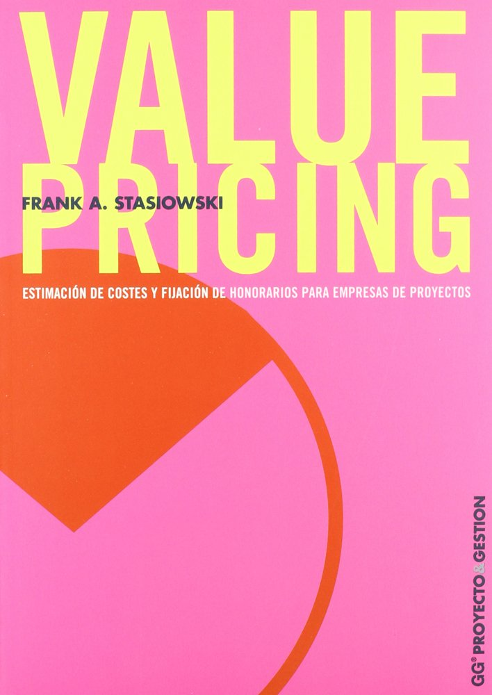 Value Pricing: Estimación de costes y fijación de honorarios para empresas de proyectos (Proyecto y gestión)