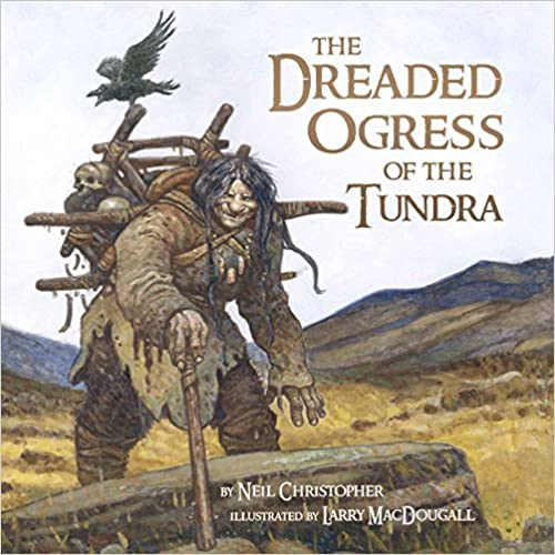 The Dreaded Ogress Of The Tundra: Fantastic Beings From Inuit Myths And Legends por Neil Christopher epub