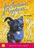 6. Les chatons magiques : Au cirque (06)
