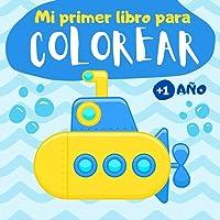 Mi primer libro para colorear 1 año: Cuaderno para colorear para niños de 1, 2 y 3 años   60 dibujos para pintar simples…