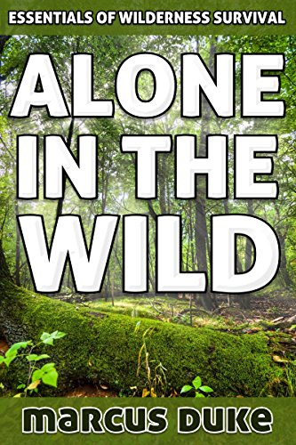 Alone in the Wild: The Essentials of Wilderness Survival by [Duke, Marcus]