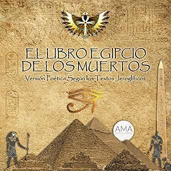 El Libro Egipcio de los Muertos: Versión Poética Según los