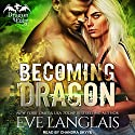 Becoming Dragon: Dragon Point Series, Book 1 Hörbuch von Eve Langlais Gesprochen von: Chandra Skyye