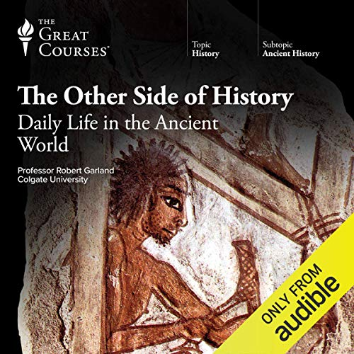 The Other Side of History: Daily Life in the Ancient ()