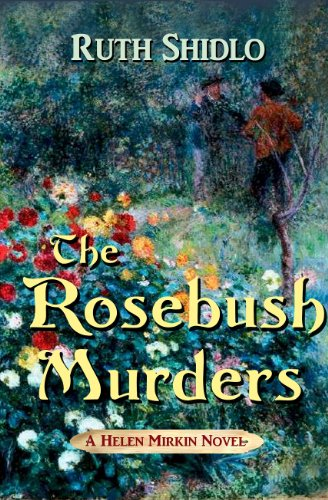 The Rosebush Murders (A Helen Mirkin novel Book 1) by [Shidlo, Ruth]