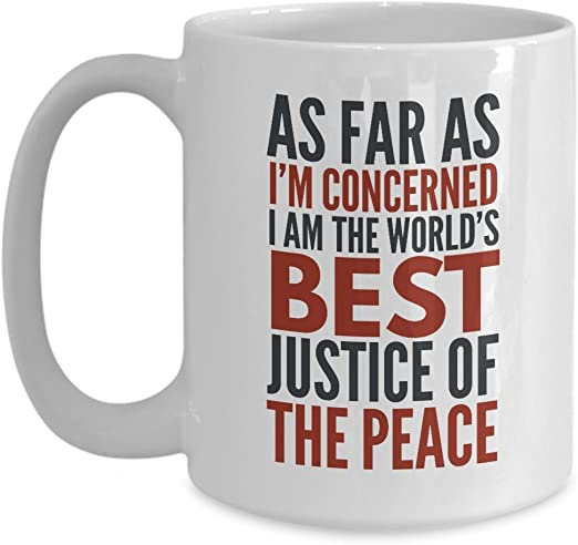com justice of the peace mug as far as i m concerned i am