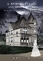 A Spirited Evening and Other Stories: Six Victorian Inspired Tales of the Supernatural