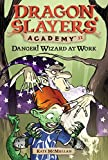 Danger! Wizard at Work!: 11 (Dragon Slayers' Academy (Paperback))