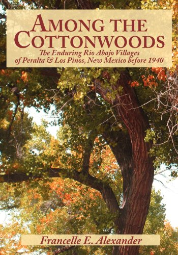 Among the Cottonwoods: The Enduring Rio Abajo Villages of Peralta & Los Pinos, New Mexico Before - Cottonwood Village