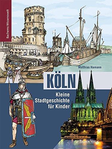 Köln - Kleine Stadtgeschichte für Kinder: Bachems Wissenswelt