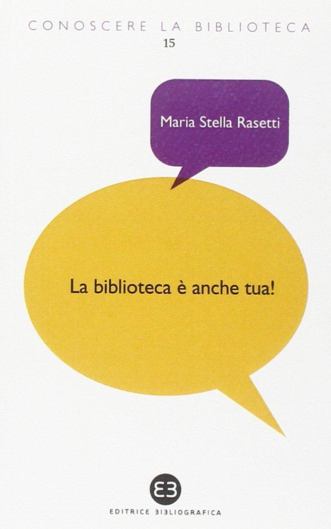 La biblioteca è anche tua! Copertina flessibile – 16 ott 2014 Maria Stella Rasetti Editrice Bibliografica 8870758036 Saggistica