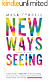 New Ways of Seeing: The Art of Therapeutic Reframing: How to use your words to release your clients from limiting beliefs, including examples from 81 real cases.